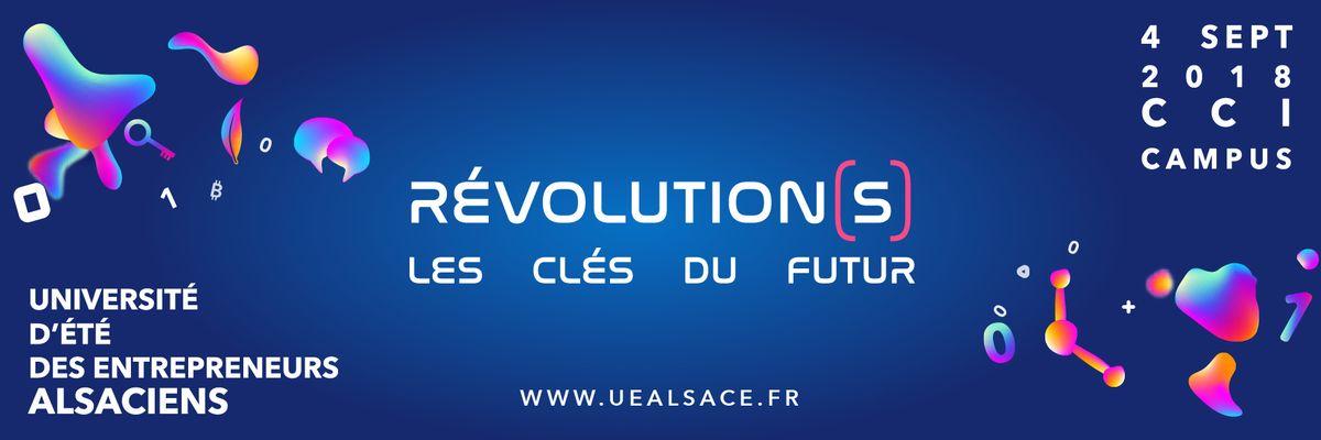 Université d'été des entrepreneurs alsaciens  Le mardi 4 septembre 2018 de 13h00 à 19h15  CCI CAMPUS  234 avenue de Colmar – 67100 Strasbourg